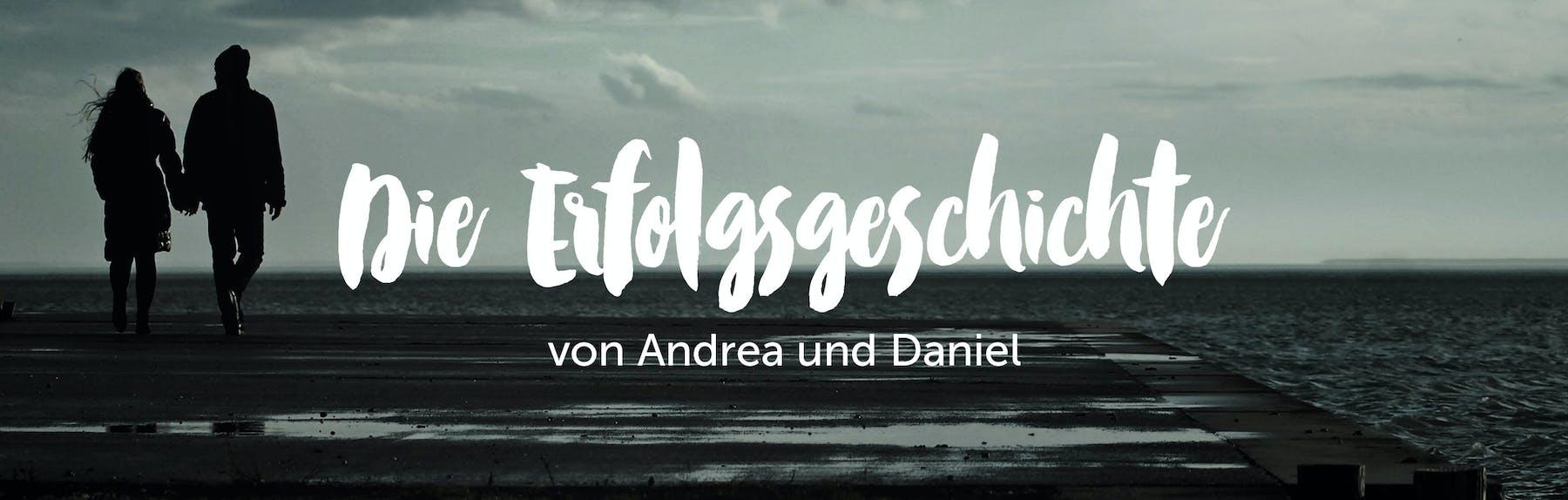 Die Erfolgsgeschichte von Andrea und Daniel